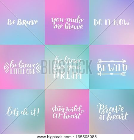Set Of Hand Drawn Quotes About Courage And Braveness. Be Brave Phrases For Card Or Poster. Vector In