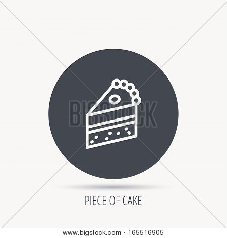 Piece of cake icon. Sweet dessert sign. Pastry food symbol. Round web button with flat icon. Vector