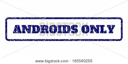 Navy Blue rubber seal stamp with Androids Only text. Vector caption inside rounded rectangular frame. Grunge design and dust texture for watermark labels. Horisontal emblem on a white background.