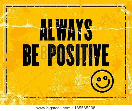 Inspiring motivation quote with text Always Be Positive. Vector typography poster design concept