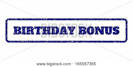 Navy Blue rubber seal stamp with Birthday Bonus text. Vector message inside rounded rectangular shape. Grunge design and dust texture for watermark labels. Horisontal sticker on a white background.