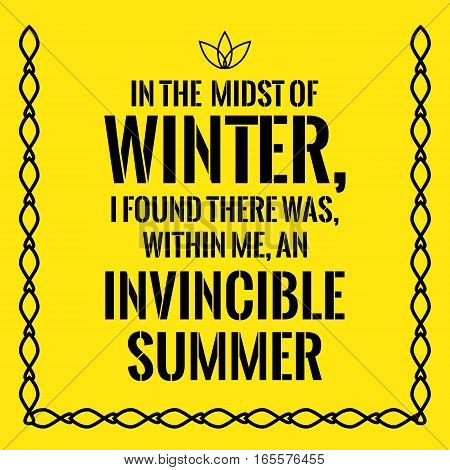Motivational quote. In the midst of winter I found there was within me an invincible summer. On yellow background.