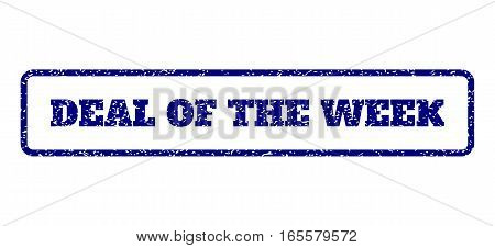 Navy Blue rubber seal stamp with Deal Of The Week text. Vector caption inside rounded rectangular shape. Grunge design and scratched texture for watermark labels.