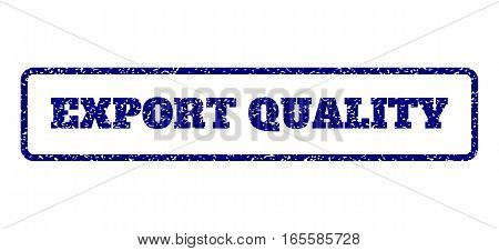 Navy Blue rubber seal stamp with Export Quality text. Vector message inside rounded rectangular banner. Grunge design and scratched texture for watermark labels.