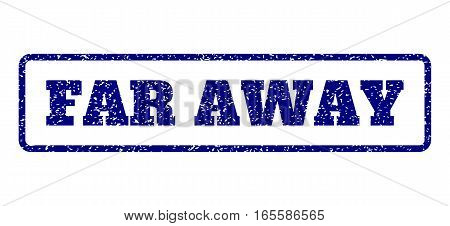 Navy Blue rubber seal stamp with Far Away text. Vector message inside rounded rectangular shape. Grunge design and unclean texture for watermark labels. Horisontal emblem on a white background.