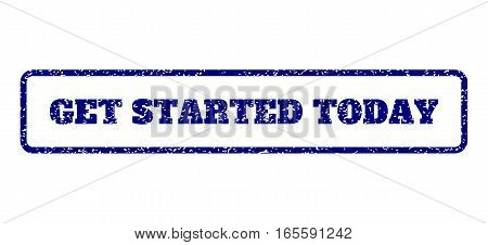 Navy Blue rubber seal stamp with Get Started Today text. Vector message inside rounded rectangular frame. Grunge design and dust texture for watermark labels. Horisontal sign on a white background.