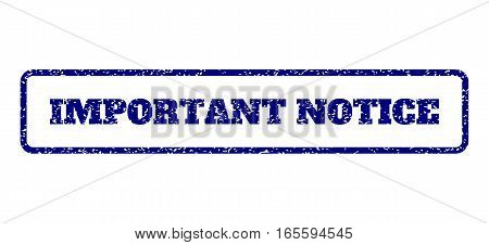 Navy Blue rubber seal stamp with Important Notice text. Vector tag inside rounded rectangular shape. Grunge design and dirty texture for watermark labels. Horisontal emblem on a white background.