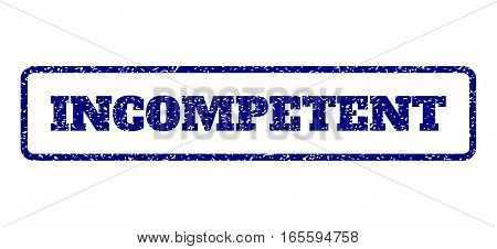 Navy Blue rubber seal stamp with Incompetent text. Vector caption inside rounded rectangular shape. Grunge design and unclean texture for watermark labels. Horisontal emblem on a white background.