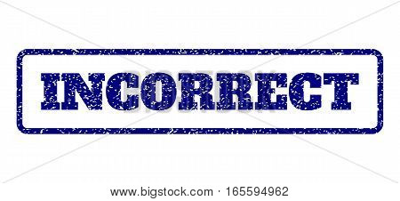 Navy Blue rubber seal stamp with Incorrect text. Vector tag inside rounded rectangular banner. Grunge design and unclean texture for watermark labels. Horisontal emblem on a white background.
