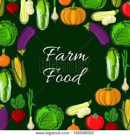 Farm food poster of vegetables. Veggies harvest of cabbage with squash and leek, onion and beet, chinese cabbage napa, corn and tomato, pumpkin and eggplant. Vector vegetarian organic healthy food cuisine
