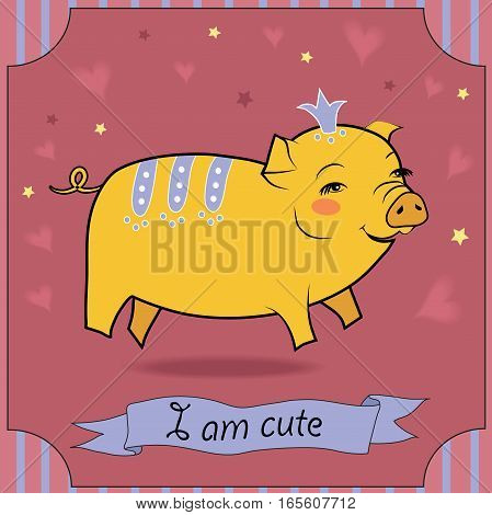 Cute Yellow Pig with Crown. I am cute inscription. Vintage card. Colorful stars and hearts. Pink background. Illustration