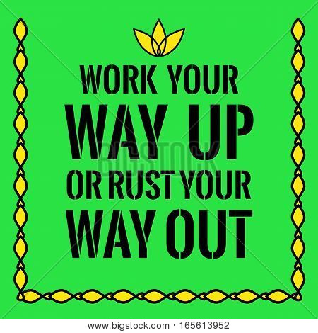 Motivational quote. Work your way up or rust your way out. On green background.