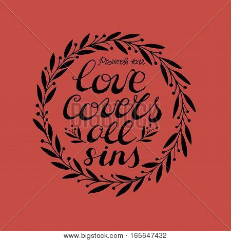 Biblical background with hand lettering Love covers all sins done in the floral ornament. Christian poster. Proverbs.