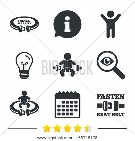 Fasten seat belt icons. Child safety in accident symbols. Vehicle safety belt signs. Information, light bulb and calendar icons. Investigate magnifier. Vector