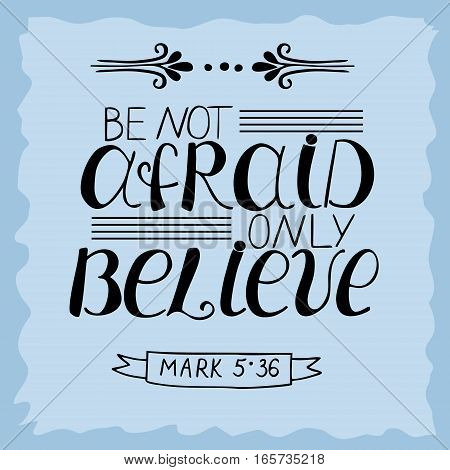 Hand lettering Be not afraid, only believe. Biblical background. Christian poster. Vintage.