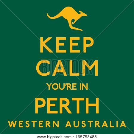 'keep Calm You're In Perth' Poster In Vector Format.