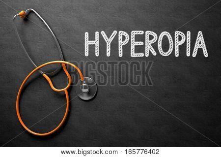 Medical Concept: Hyperopia - Medical Concept on Black Chalkboard. Medical Concept: Hyperopia Handwritten on Black Chalkboard. Top View of Orange Stethoscope on Chalkboard. 3D Rendering.