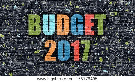 Budget 2017. Multicolor Inscription on Dark Brick Wall with Doodle Icons. Budget 2017 Concept in Modern Style. Doodle Design Icons. Budget 2017 on Dark Brickwall Background.