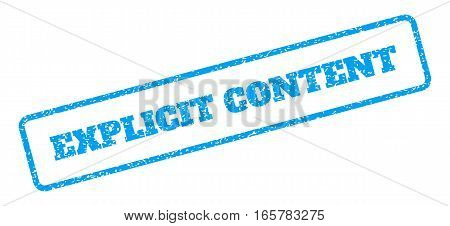 Blue rubber seal stamp with Explicit Content text. Vector message inside rounded rectangular frame. Grunge design and dirty texture for watermark labels. Inclined blue sticker on a white background.