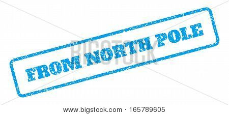 Blue rubber seal stamp with From North Pole text. Vector tag inside rounded rectangular shape. Grunge design and dust texture for watermark labels. Inclined sign on a white background.