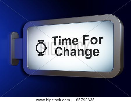 Time concept: Time For Change and Hand Watch on advertising billboard background, 3D rendering