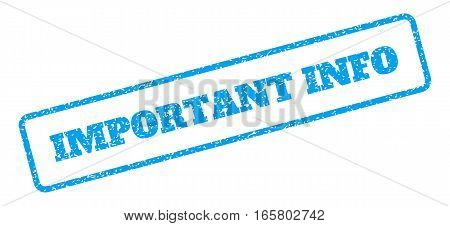 Blue rubber seal stamp with Important Info text. Vector message inside rounded rectangular banner. Grunge design and dirty texture for watermark labels. Inclined emblem on a white background.