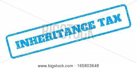 Blue rubber seal stamp with Inheritance Tax text. Vector message inside rounded rectangular frame. Grunge design and scratched texture for watermark labels. Inclined blue sticker on a white background.
