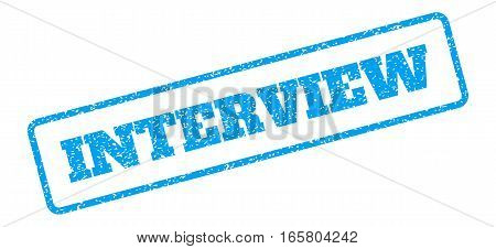 Blue rubber seal stamp with Interview text. Vector message inside rounded rectangular shape. Grunge design and dust texture for watermark labels. Inclined emblem on a white background.