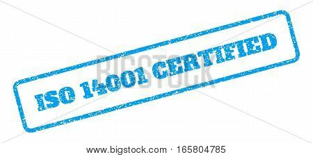 Blue rubber seal stamp with ISO 14001 Certified text. Vector caption inside rounded rectangular banner. Grunge design and scratched texture for watermark labels. Inclined sign on a white background.