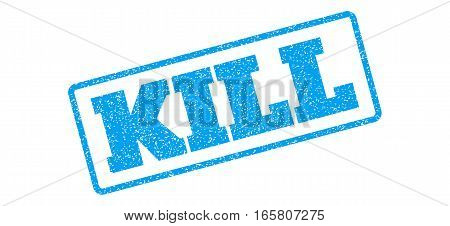 Blue rubber seal stamp with Kill text. Vector message inside rounded rectangular shape. Grunge design and unclean texture for watermark labels. Inclined blue sticker on a white background.