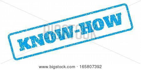 Blue rubber seal stamp with Know-How text. Vector tag inside rounded rectangular banner. Grunge design and unclean texture for watermark labels. Inclined emblem on a white background.