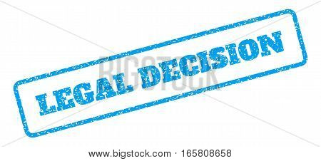 Blue rubber seal stamp with Legal Decision text. Vector caption inside rounded rectangular banner. Grunge design and scratched texture for watermark labels. Inclined emblem on a white background.