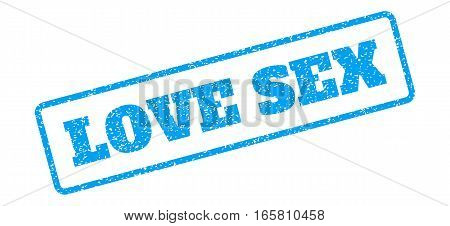 Blue rubber seal stamp with Love Sex text. Vector message inside rounded rectangular banner. Grunge design and unclean texture for watermark labels. Inclined sign on a white background.