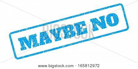 Blue rubber seal stamp with Maybe No text. Vector caption inside rounded rectangular banner. Grunge design and scratched texture for watermark labels. Inclined sign on a white background.