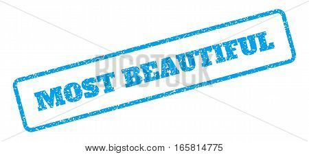 Blue rubber seal stamp with Most Beautiful text. Vector message inside rounded rectangular banner. Grunge design and dirty texture for watermark labels. Inclined emblem on a white background.
