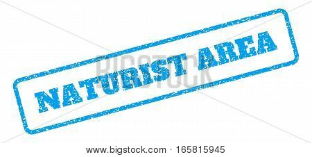 Blue rubber seal stamp with Naturist Area text. Vector tag inside rounded rectangular frame. Grunge design and dust texture for watermark labels. Inclined emblem on a white background.