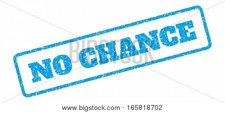 Blue rubber seal stamp with No Chance text. Vector caption inside rounded rectangular banner. Grunge design and unclean texture for watermark labels. Inclined emblem on a white background.