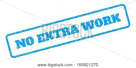 Blue rubber seal stamp with No Extra Work text. Vector caption inside rounded rectangular shape. Grunge design and unclean texture for watermark labels. Inclined sign on a white background.