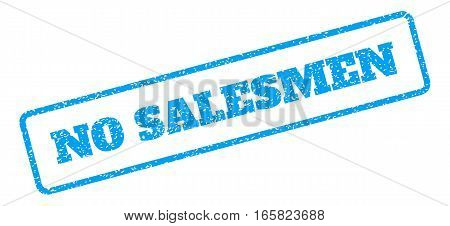 Blue rubber seal stamp with No Salesmen text. Vector message inside rounded rectangular frame. Grunge design and unclean texture for watermark labels. Inclined blue sticker on a white background.