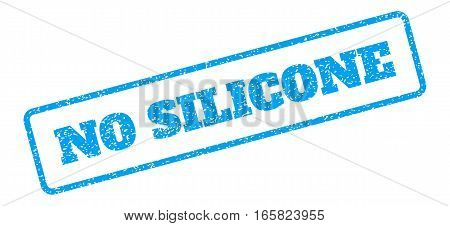 Blue rubber seal stamp with No Silicone text. Vector message inside rounded rectangular shape. Grunge design and dirty texture for watermark labels. Inclined sign on a white background.