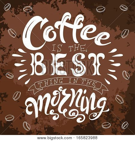 Poster with hand lettering. Quote for card design. Ink illustration. Coffee ia the best thing in the morning