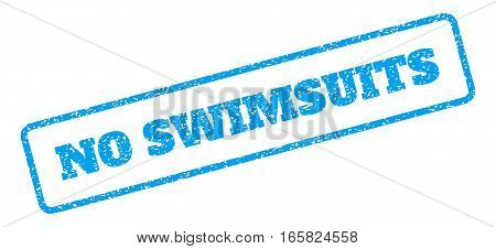 Blue rubber seal stamp with No Swimsuits text. Vector tag inside rounded rectangular frame. Grunge design and unclean texture for watermark labels. Inclined blue sticker on a white background.