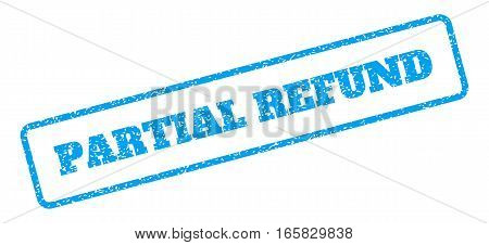 Blue rubber seal stamp with Partial Refund text. Vector tag inside rounded rectangular frame. Grunge design and dirty texture for watermark labels. Inclined blue sticker on a white background.