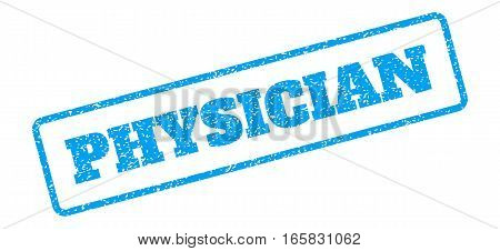 Blue rubber seal stamp with Physician text. Vector caption inside rounded rectangular banner. Grunge design and dirty texture for watermark labels. Inclined blue sticker on a white background.