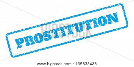 Blue rubber seal stamp with Prostitution text. Vector tag inside rounded rectangular banner. Grunge design and unclean texture for watermark labels. Inclined blue sticker on a white background.