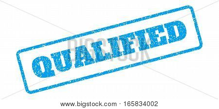 Blue rubber seal stamp with Qualified text. Vector message inside rounded rectangular banner. Grunge design and scratched texture for watermark labels. Inclined sign on a white background.