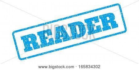 Blue rubber seal stamp with Reader text. Vector tag inside rounded rectangular shape. Grunge design and dust texture for watermark labels. Inclined sign on a white background.