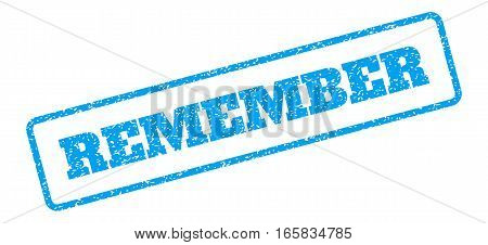 Blue rubber seal stamp with Remember text. Vector tag inside rounded rectangular frame. Grunge design and scratched texture for watermark labels. Inclined sign on a white background.