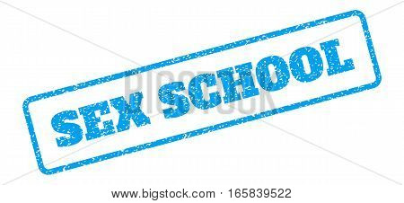 Blue rubber seal stamp with Sex School text. Vector tag inside rounded rectangular shape. Grunge design and unclean texture for watermark labels. Inclined sign on a white background.