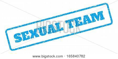 Blue rubber seal stamp with Sexual Team text. Vector tag inside rounded rectangular frame. Grunge design and scratched texture for watermark labels. Inclined blue sticker on a white background.